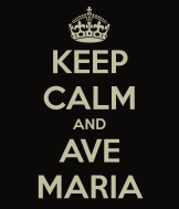 Keep Calm and Ave Maria